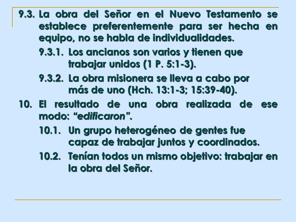 9.3.La obra del Señor en el Nuevo Testamento se establece preferentemente para ser hecha en equipo, no se habla de individualidades. 9.3.1.Los anciano