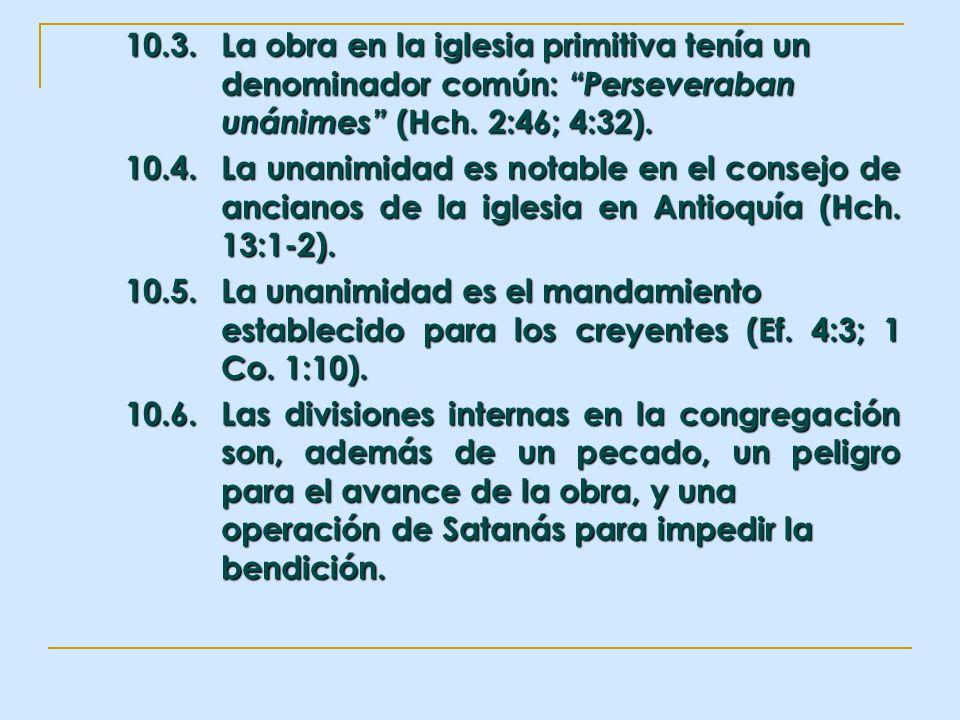 10.3.La obra en la iglesia primitiva tenía un denominador común: Perseveraban unánimes (Hch. 2:46; 4:32). 10.4.La unanimidad es notable en el consejo