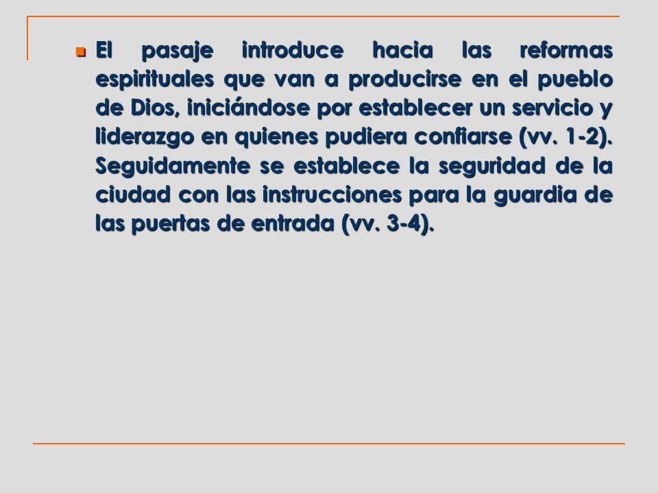 El pasaje introduce hacia las reformas espirituales que van a producirse en el pueblo de Dios, iniciándose por establecer un servicio y liderazgo en q