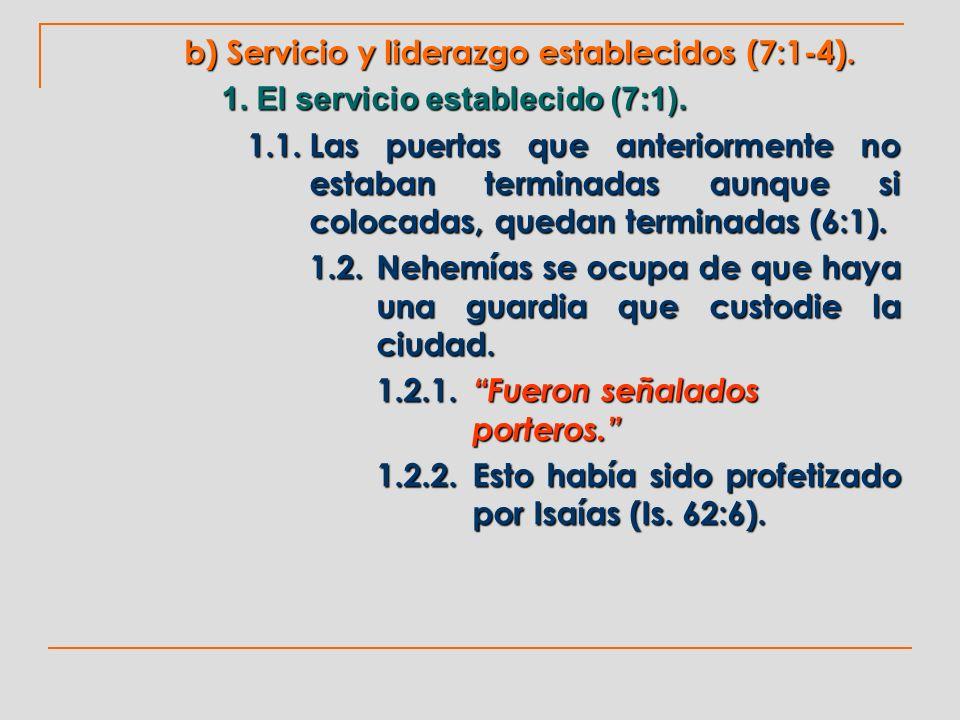 b) Servicio y liderazgo establecidos (7:1-4). 1. El servicio establecido (7:1). 1.1.Las puertas que anteriormente no estaban terminadas aunque si colo