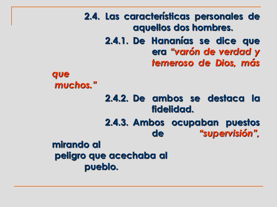 2.4.Las características personales de aquellos dos hombres. 2.4.1.De Hananías se dice que era varón de verdad y temeroso de Dios, más que muchos. 2.4.