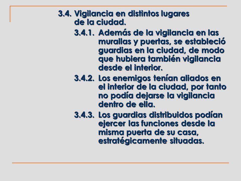 3.4.Vigilancia en distintos lugares de la ciudad. 3.4.1.Además de la vigilancia en las murallas y puertas, se estableció guardias en la ciudad, de mod