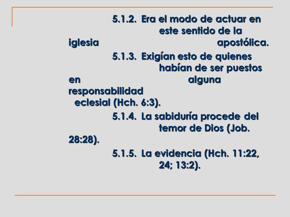 5.1.2.Era el modo de actuar en este sentido de la iglesia apostólica. 5.1.3.Exigían esto de quienes habían de ser puestos en alguna responsabilidad ec