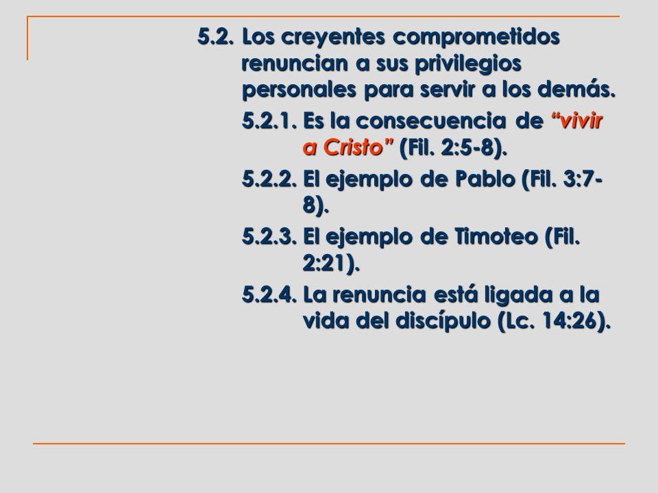 5.2.Los creyentes comprometidos renuncian a sus privilegios personales para servir a los demás. 5.2.1.Es la consecuencia de vivir a Cristo (Fil. 2:5-8