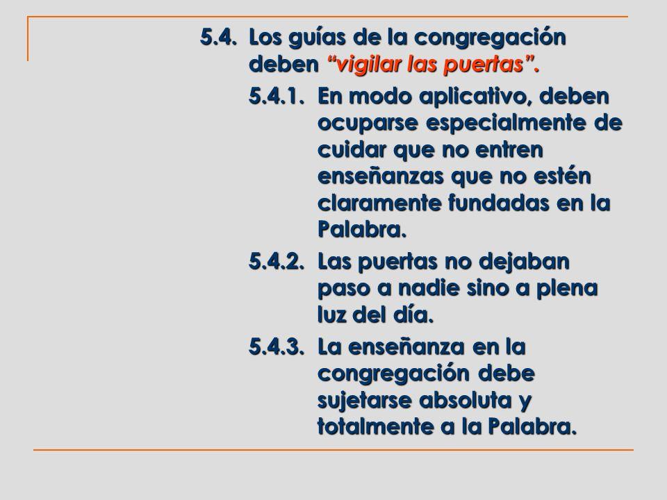 5.4.Los guías de la congregación deben vigilar las puertas. 5.4.1.En modo aplicativo, deben ocuparse especialmente de cuidar que no entren enseñanzas