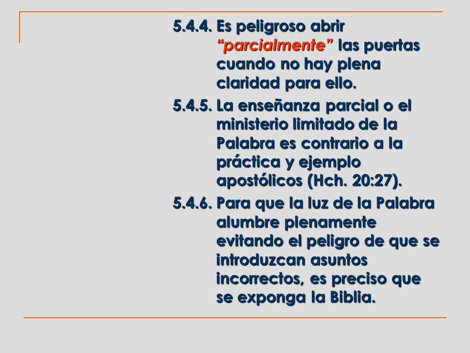5.4.4.Es peligroso abrir parcialmente las puertas cuando no hay plena claridad para ello. 5.4.5.La enseñanza parcial o el ministerio limitado de la Pa