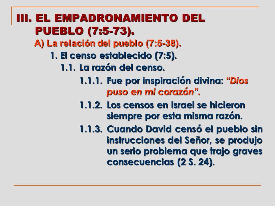 III. EL EMPADRONAMIENTO DEL PUEBLO (7:5-73). A) La relación del pueblo (7:5-38). 1. El censo establecido (7:5). 1.1.La razón del censo. 1.1.1.Fue por