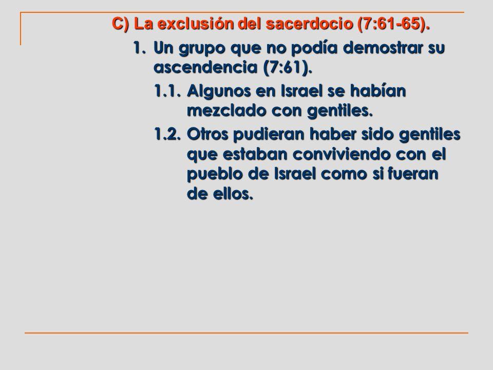 C) La exclusión del sacerdocio (7:61-65). 1. Un grupo que no podía demostrar su ascendencia (7:61). 1.1.Algunos en Israel se habían mezclado con genti