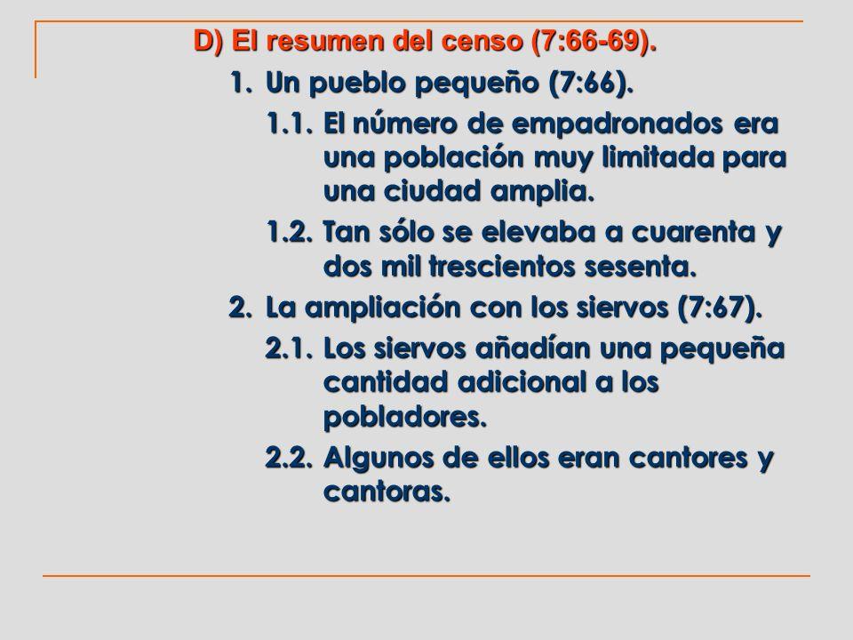 D) El resumen del censo (7:66-69). 1. Un pueblo pequeño (7:66). 1.1.El número de empadronados era una población muy limitada para una ciudad amplia. 1