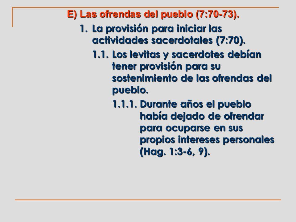 E) Las ofrendas del pueblo (7:70-73). 1. La provisión para iniciar las actividades sacerdotales (7:70). 1.1.Los levitas y sacerdotes debían tener prov