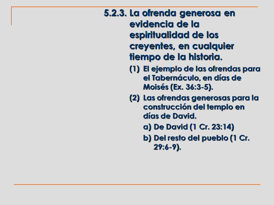 5.2.3.La ofrenda generosa en evidencia de la espiritualidad de los creyentes, en cualquier tiempo de la historia. (1)El ejemplo de las ofrendas para e
