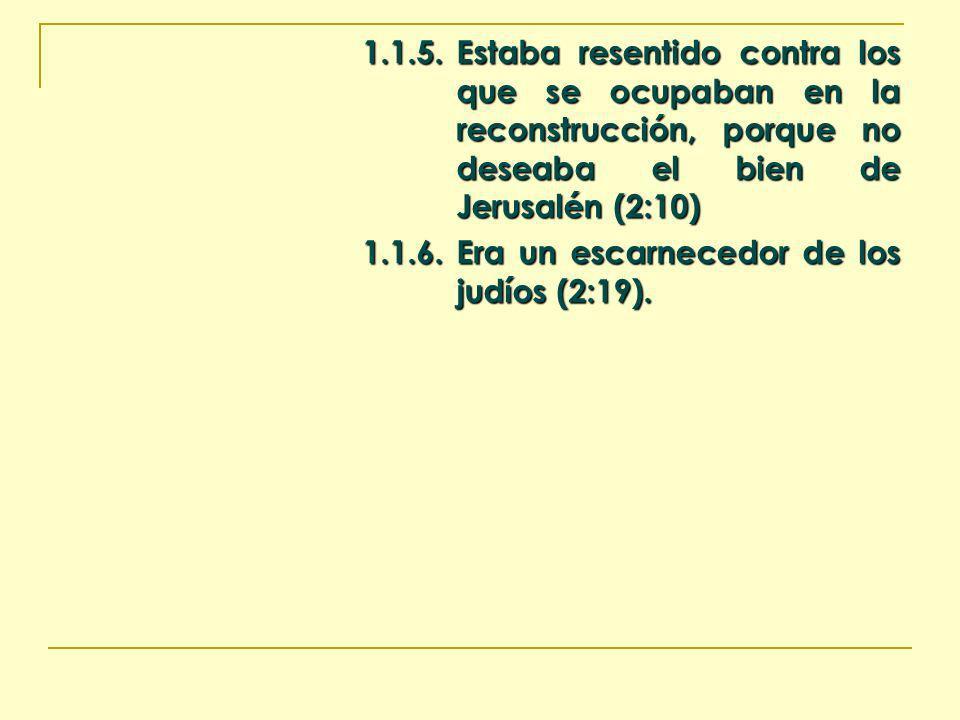 1.1.5.Estaba resentido contra los que se ocupaban en la reconstrucción, porque no deseaba el bien de Jerusalén (2:10) 1.1.6.Era un escarnecedor de los