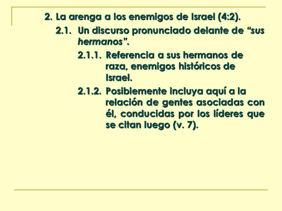 2. La arenga a los enemigos de Israel (4:2). 2.1.Un discurso pronunciado delante de sus hermanos. 2.1.1.Referencia a sus hermanos de raza, enemigos hi