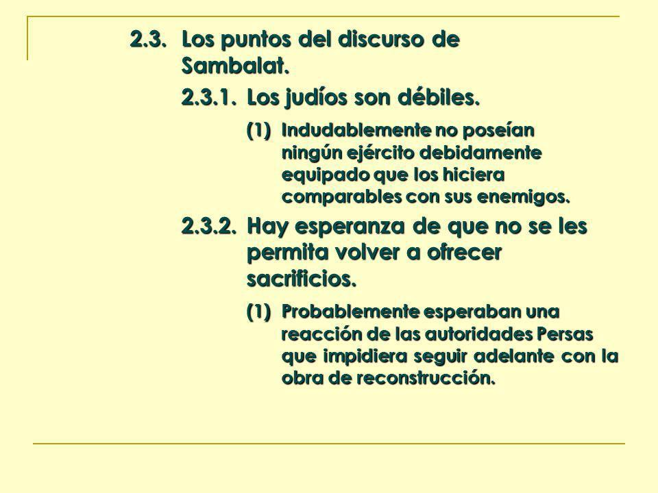 2.3.Los puntos del discurso de Sambalat. 2.3.1.Los judíos son débiles. (1)Indudablemente no poseían ningún ejército debidamente equipado que los hicie