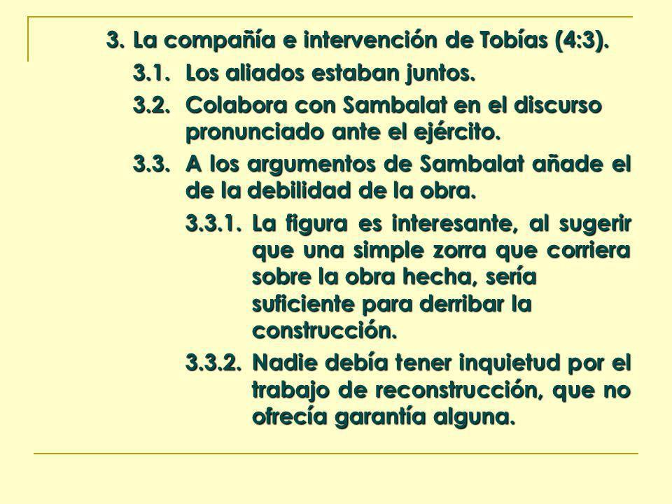 3. La compañía e intervención de Tobías (4:3). 3.1.Los aliados estaban juntos. 3.2.Colabora con Sambalat en el discurso pronunciado ante el ejército.