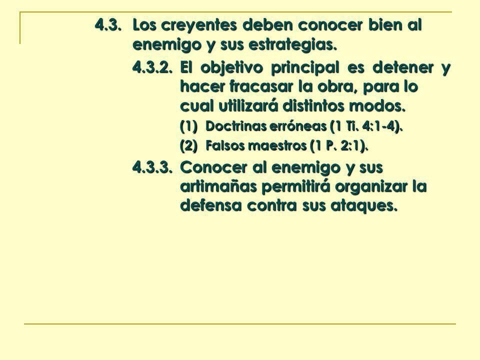 4.3.Los creyentes deben conocer bien al enemigo y sus estrategias. 4.3.2.El objetivo principal es detener y hacer fracasar la obra, para lo cual utili