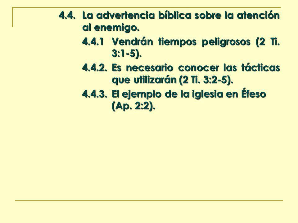 4.4.La advertencia bíblica sobre la atención al enemigo. 4.4.1Vendrán tiempos peligrosos (2 Ti. 3:1-5). 4.4.2.Es necesario conocer las tácticas que ut