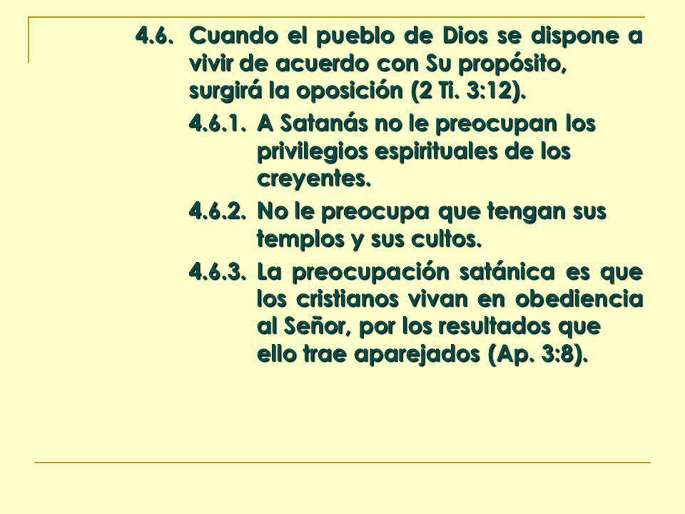 4.6.Cuando el pueblo de Dios se dispone a vivir de acuerdo con Su propósito, surgirá la oposición (2 Ti. 3:12). 4.6.1.A Satanás no le preocupan los pr