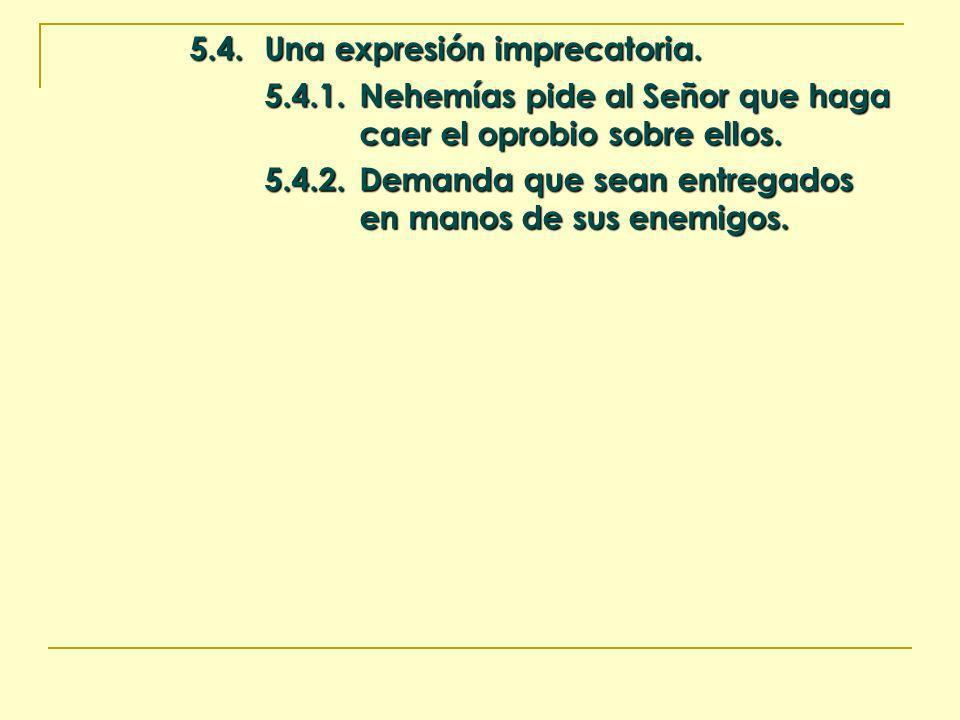 5.4.Una expresión imprecatoria. 5.4.1.Nehemías pide al Señor que haga caer el oprobio sobre ellos. 5.4.2.Demanda que sean entregados en manos de sus e