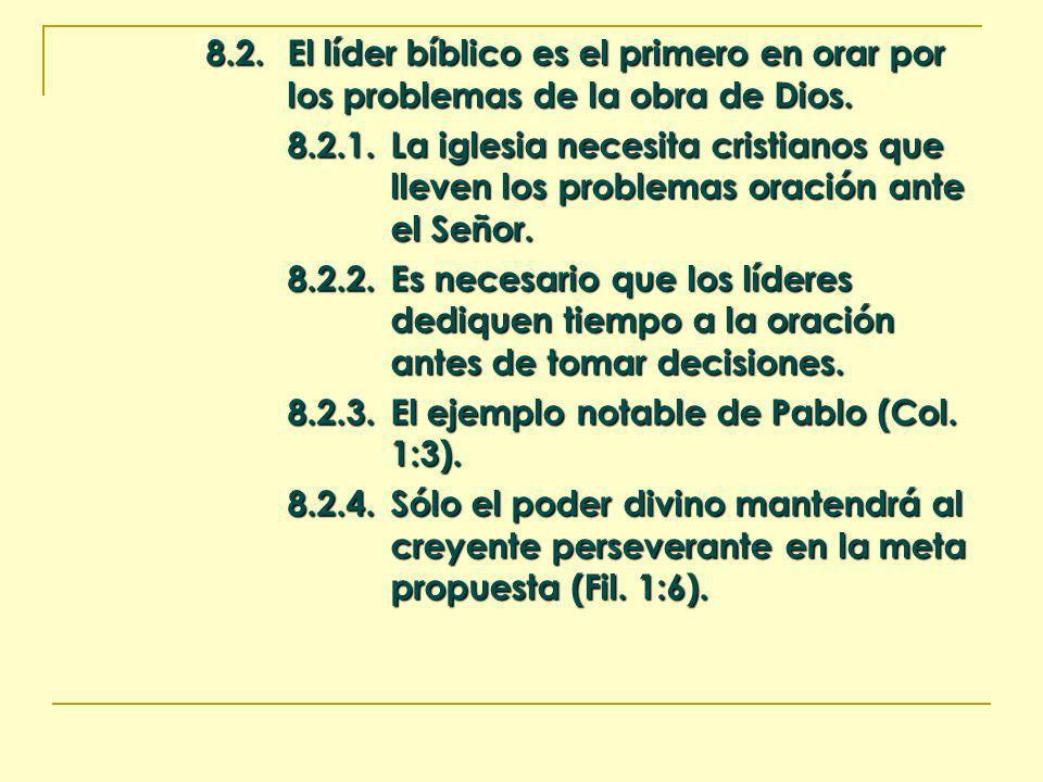 8.2.El líder bíblico es el primero en orar por los problemas de la obra de Dios. 8.2.1.La iglesia necesita cristianos que lleven los problemas oración