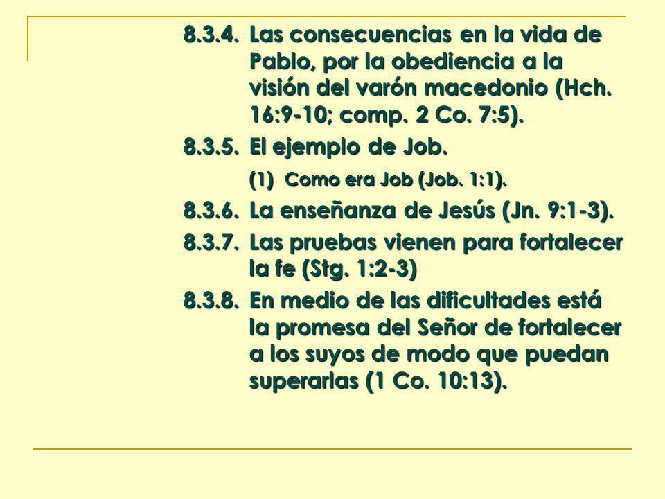8.3.4.Las consecuencias en la vida de Pablo, por la obediencia a la visión del varón macedonio (Hch. 16:9-10; comp. 2 Co. 7:5). 8.3.5.El ejemplo de Jo