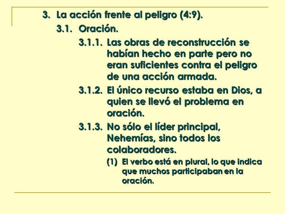 3. La acción frente al peligro (4:9). 3.1.Oración. 3.1.1.Las obras de reconstrucción se habían hecho en parte pero no eran suficientes contra el pelig
