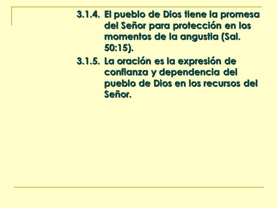 3.1.4.El pueblo de Dios tiene la promesa del Señor para protección en los momentos de la angustia (Sal. 50:15). 3.1.5.La oración es la expresión de co