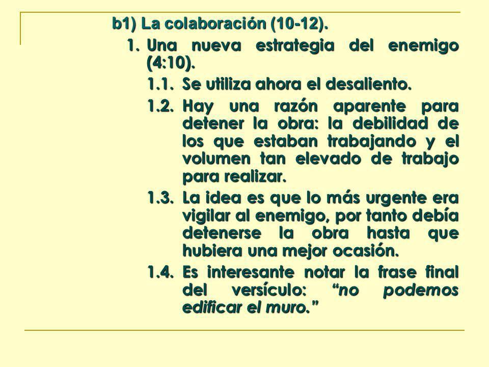 b1) La colaboración (10-12). 1.Una nueva estrategia del enemigo (4:10). 1.1.Se utiliza ahora el desaliento. 1.2.Hay una razón aparente para detener la