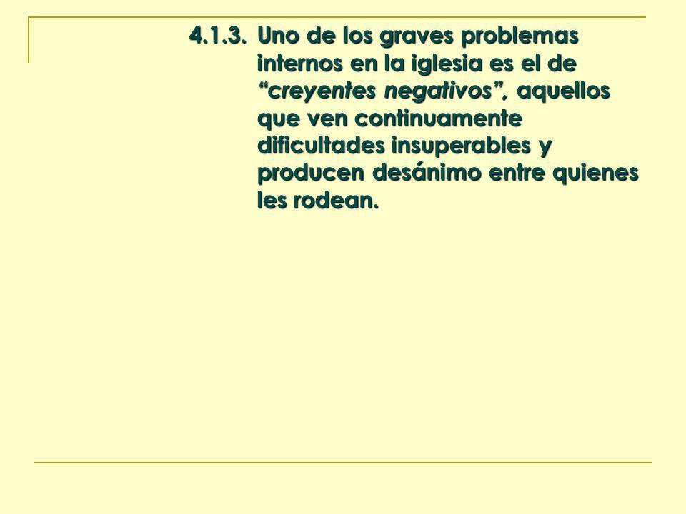 4.1.3.Uno de los graves problemas internos en la iglesia es el de creyentes negativos, aquellos que ven continuamente dificultades insuperables y prod