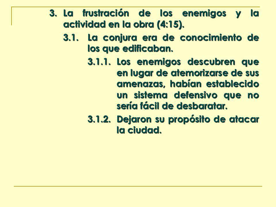 3. La frustración de los enemigos y la actividad en la obra (4:15). 3.1.La conjura era de conocimiento de los que edificaban. 3.1.1.Los enemigos descu