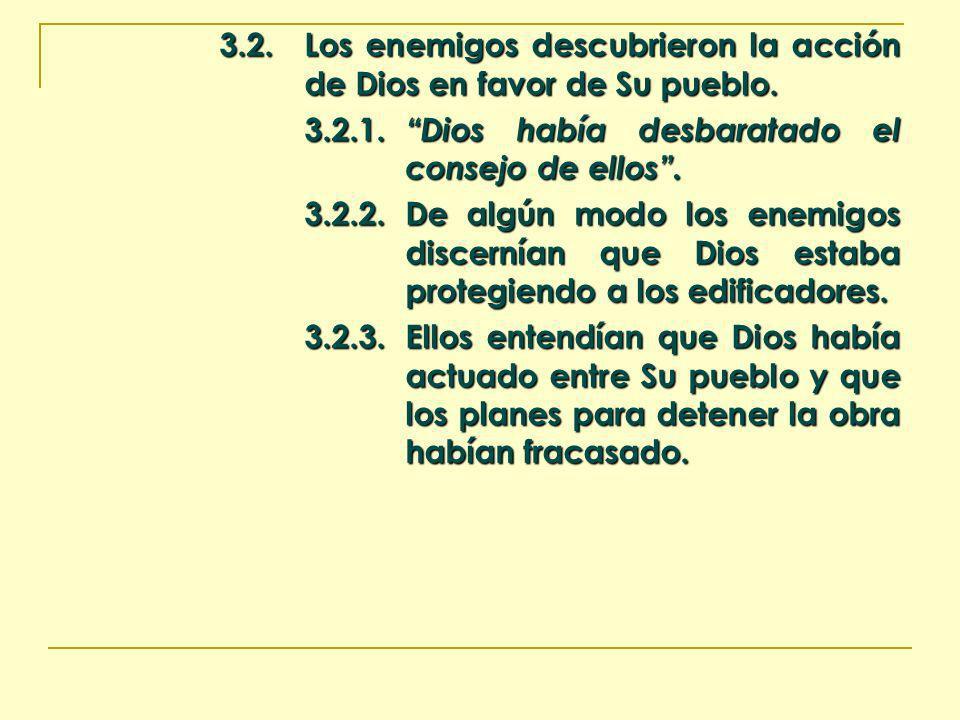 3.2.Los enemigos descubrieron la acción de Dios en favor de Su pueblo. 3.2.1. Dios había desbaratado el consejo de ellos. 3.2.2.De algún modo los enem
