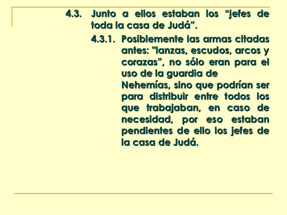 4.3.Junto a ellos estaban los jefes de toda la casa de Judá. 4.3.1.Posiblemente las armas citadas antes: