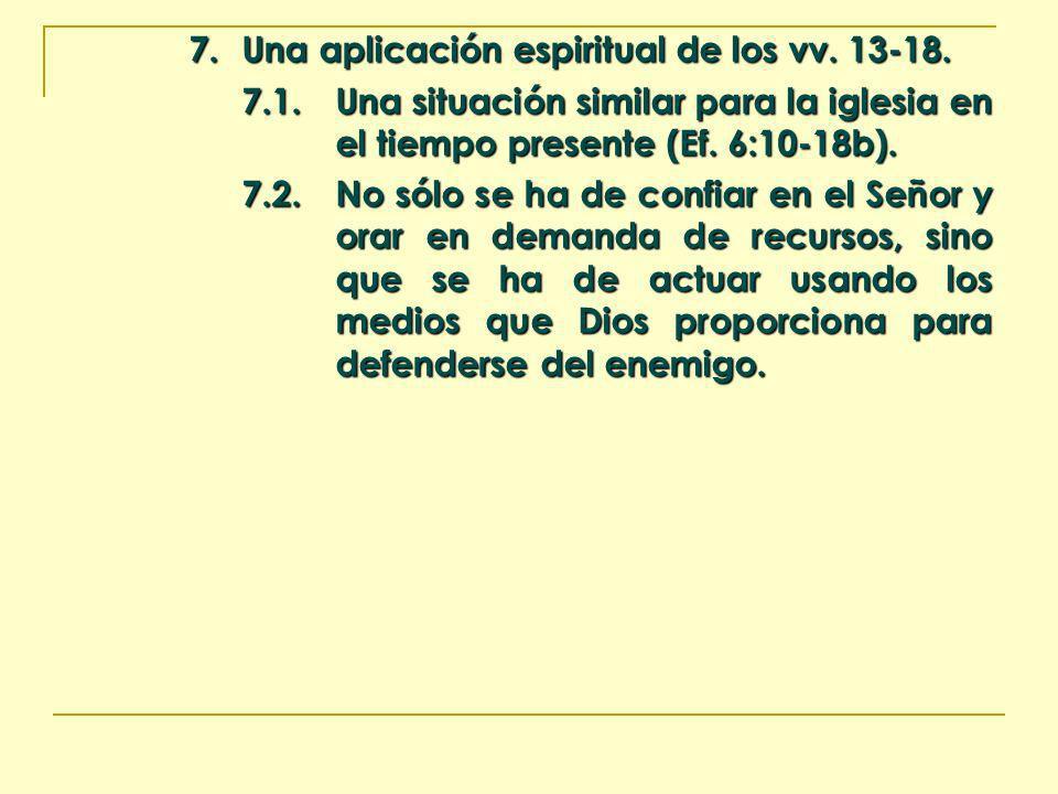 7. Una aplicación espiritual de los vv. 13-18. 7.1.Una situación similar para la iglesia en el tiempo presente (Ef. 6:10-18b). 7.2.No sólo se ha de co