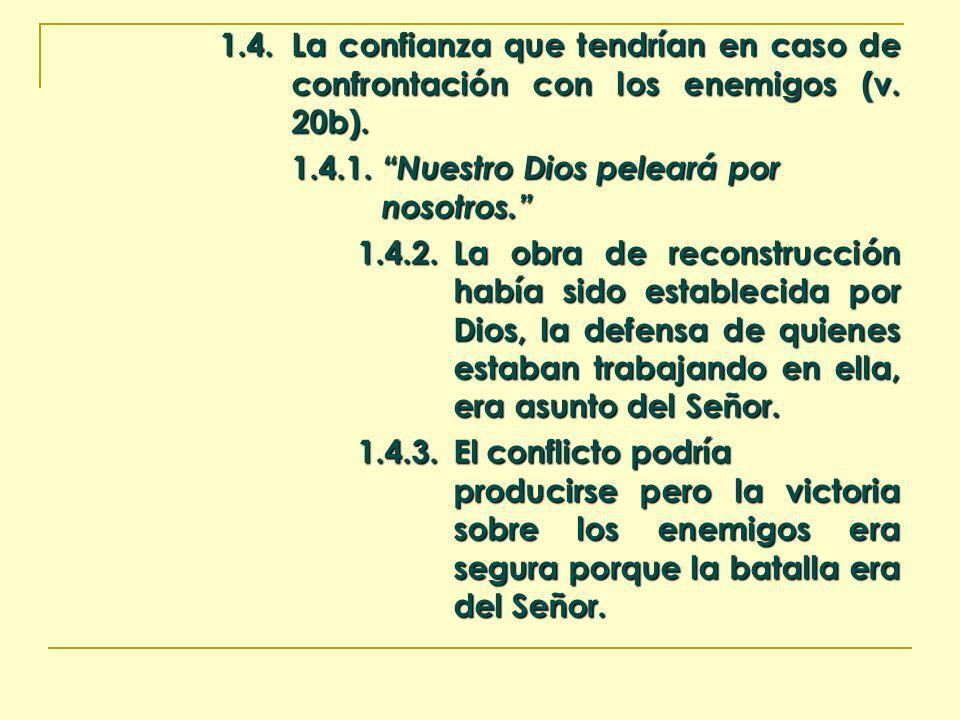 1.4.La confianza que tendrían en caso de confrontación con los enemigos (v. 20b). 1.4.1. Nuestro Dios peleará por nosotros. 1.4.2. La obra de reconstr