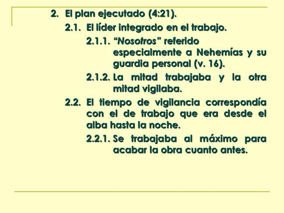 2. El plan ejecutado (4:21). 2.1.El líder integrado en el trabajo. 2.1.1. Nosotros referido especialmente a Nehemías y su guardia personal (v. 16). 2.