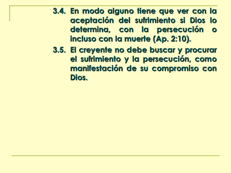 3.4.En modo alguno tiene que ver con la aceptación del sufrimiento si Dios lo determina, con la persecución o incluso con la muerte (Ap. 2:10). 3.5.El