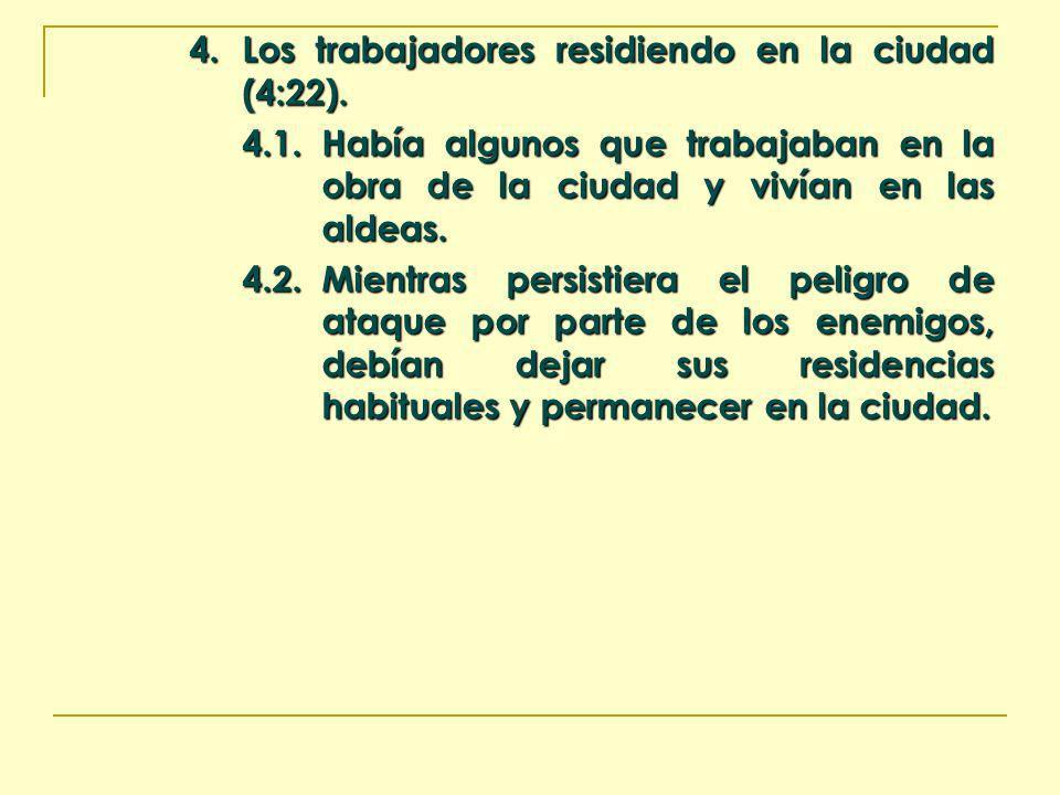 4. Los trabajadores residiendo en la ciudad (4:22). 4.1.Había algunos que trabajaban en la obra de la ciudad y vivían en las aldeas. 4.2.Mientras pers