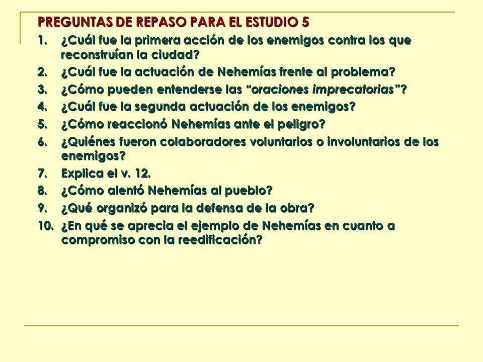 PREGUNTAS DE REPASO PARA EL ESTUDIO 5 1. ¿Cuál fue la primera acción de los enemigos contra los que reconstruían la ciudad? 2. ¿Cuál fue la actuación