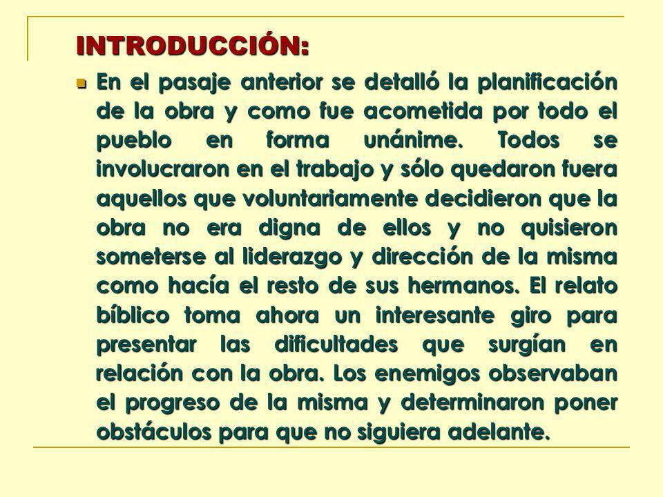 INTRODUCCIÓN: En el pasaje anterior se detalló la planificación de la obra y como fue acometida por todo el pueblo en forma unánime. Todos se involucr
