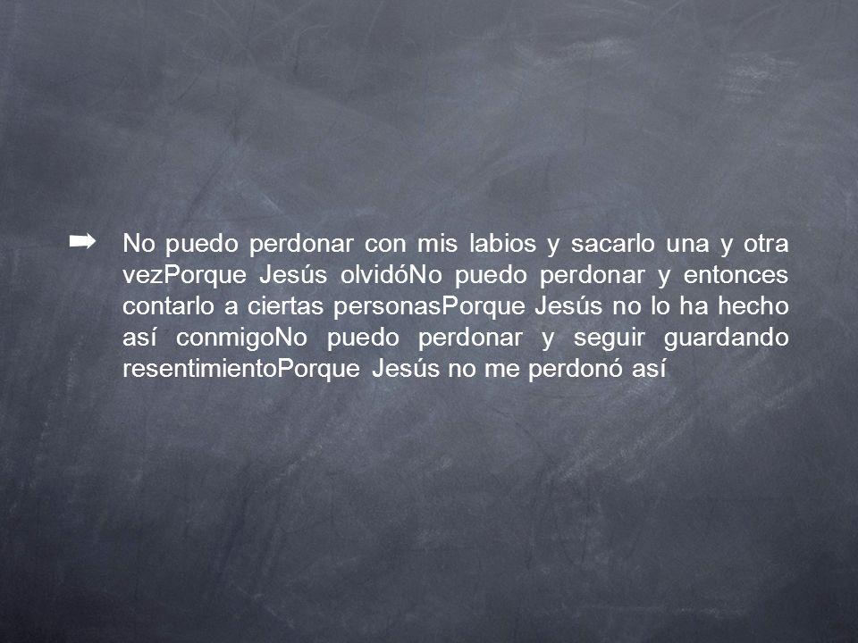 No puedo perdonar con mis labios y sacarlo una y otra vezPorque Jesús olvidóNo puedo perdonar y entonces contarlo a ciertas personasPorque Jesús no lo