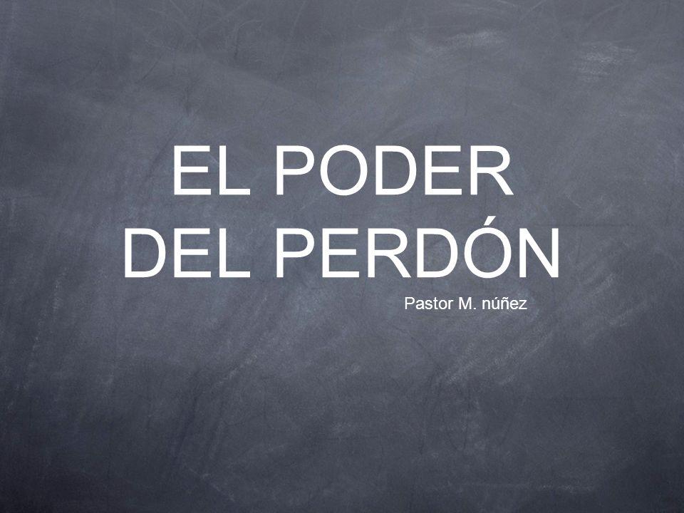 EL PODER DEL PERDÓN Pastor M. núñez