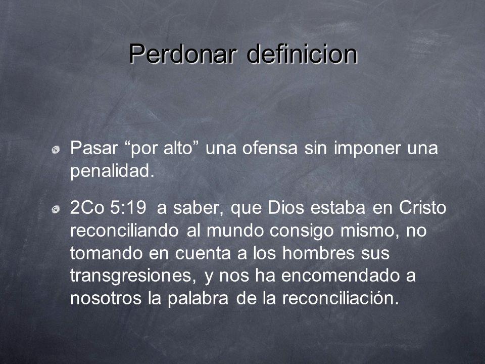 Perdonar definicion Liberar de juicio (To release from judgement)...