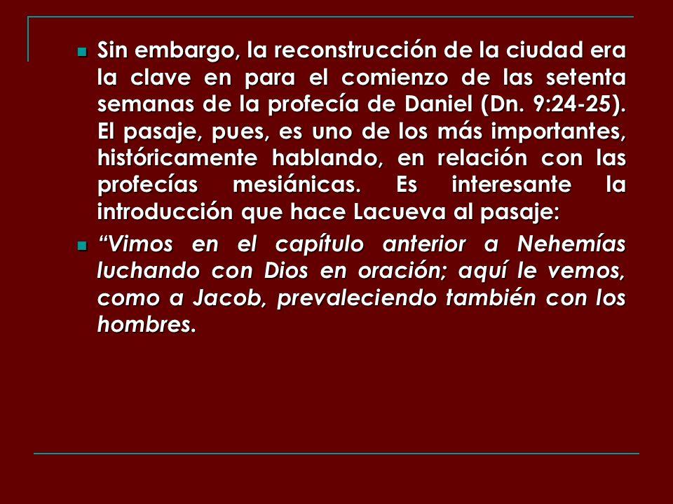 Sin embargo, la reconstrucción de la ciudad era la clave en para el comienzo de las setenta semanas de la profecía de Daniel (Dn. 9:24-25). El pasaje,