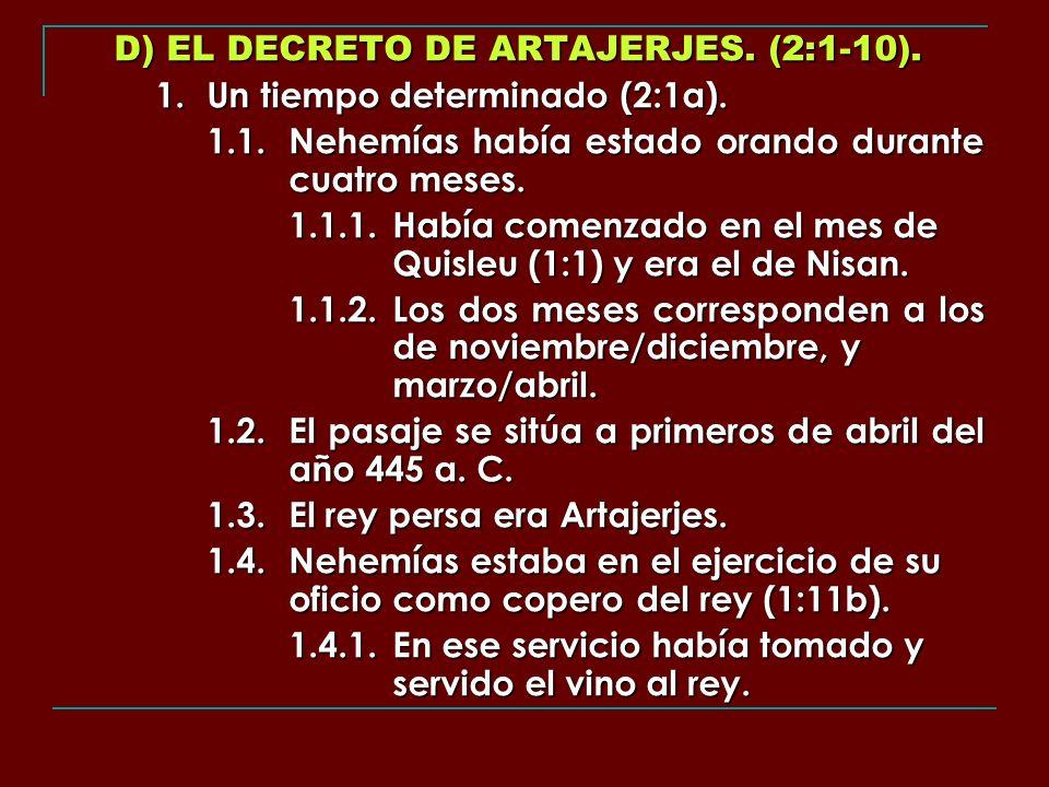 D) EL DECRETO DE ARTAJERJES. (2:1-10). 1. Un tiempo determinado (2:1a). 1.1.Nehemías había estado orando durante cuatro meses. 1.1.1.Había comenzado e