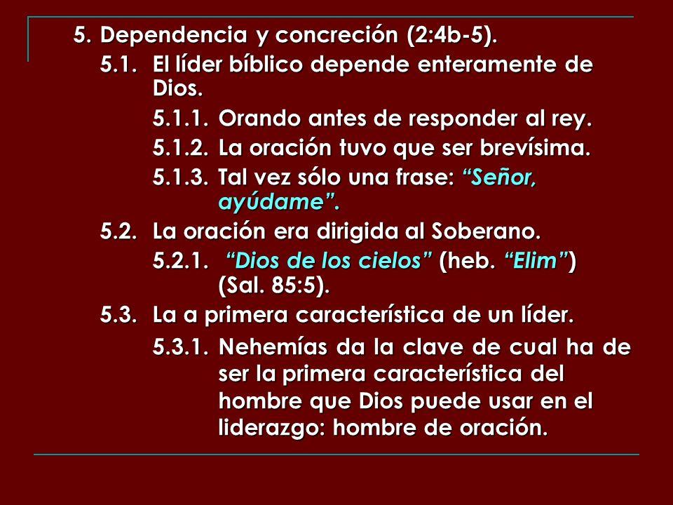 5. Dependencia y concreción (2:4b-5). 5.1.El líder bíblico depende enteramente de Dios. 5.1.1.Orando antes de responder al rey. 5.1.2.La oración tuvo