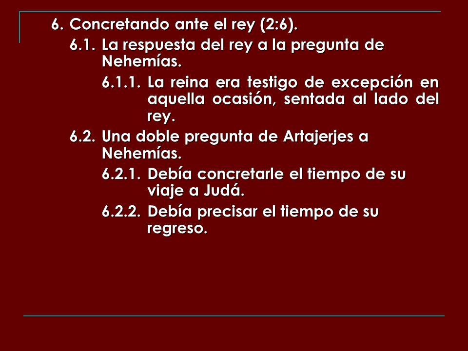 6. Concretando ante el rey (2:6). 6.1.La respuesta del rey a la pregunta de Nehemías. 6.1.1.La reina era testigo de excepción en aquella ocasión, sent