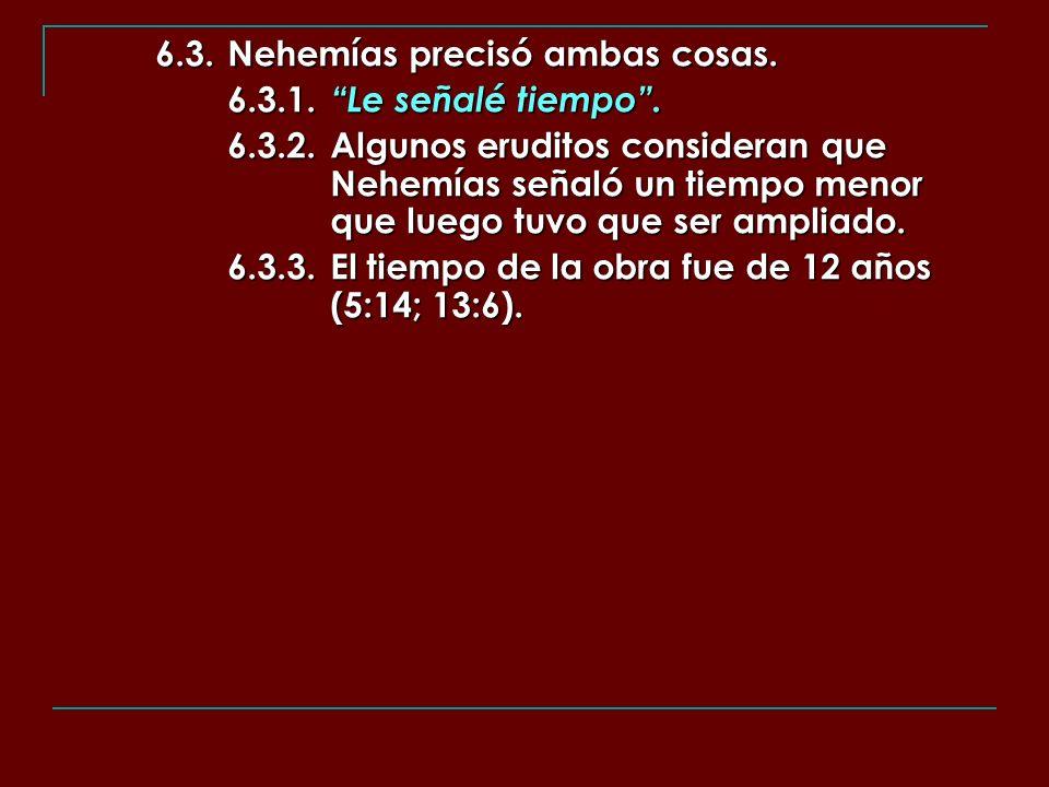 6.3.Nehemías precisó ambas cosas. 6.3.1. Le señalé tiempo. 6.3.2.Algunos eruditos consideran que Nehemías señaló un tiempo menor que luego tuvo que se