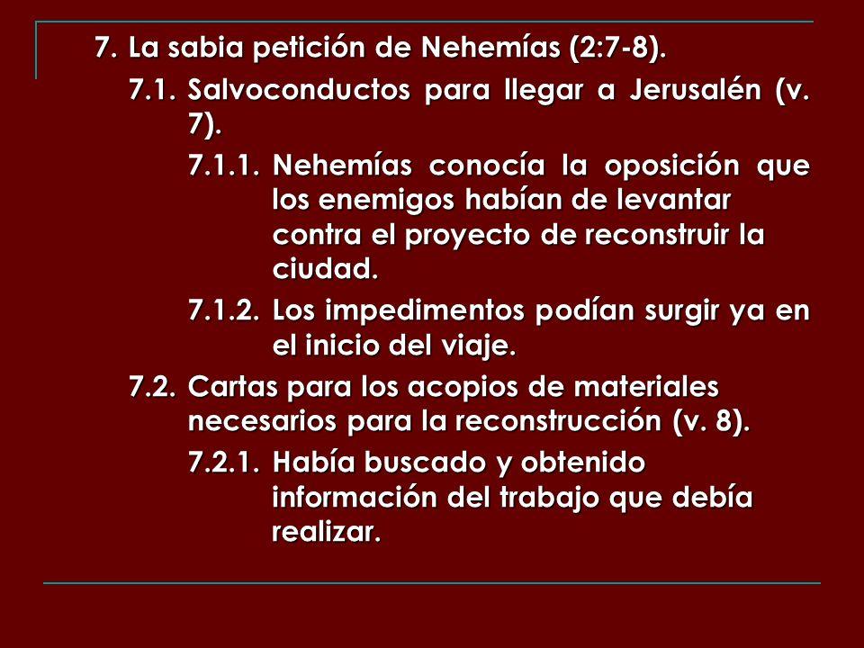 7. La sabia petición de Nehemías (2:7-8). 7.1.Salvoconductos para llegar a Jerusalén (v. 7). 7.1.1.Nehemías conocía la oposición que los enemigos habí