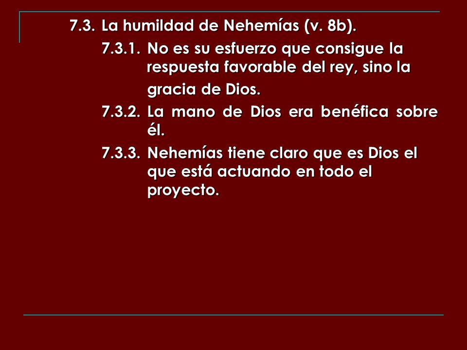 7.3.La humildad de Nehemías (v. 8b). 7.3.1.No es su esfuerzo que consigue la respuesta favorable del rey, sino la gracia de Dios. 7.3.2.La mano de Dio