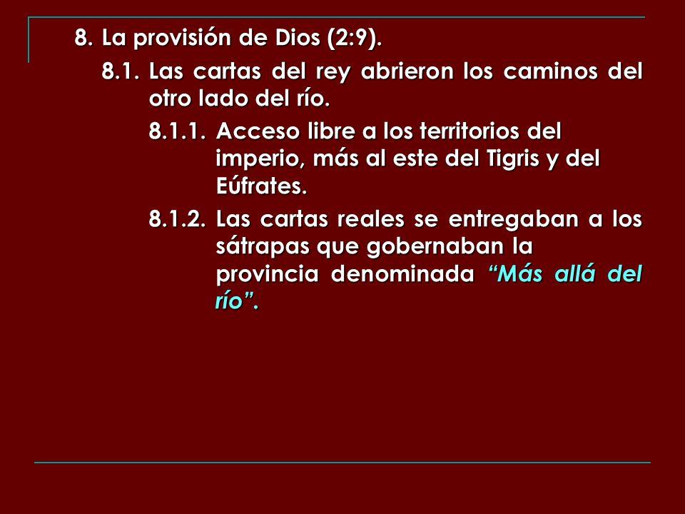 8. La provisión de Dios (2:9). 8.1.Las cartas del rey abrieron los caminos del otro lado del río. 8.1.1.Acceso libre a los territorios del imperio, má